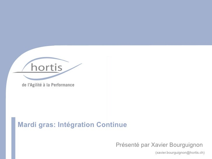 Mardi gras: Intégration Continue                              Présenté par Xavier Bourguignon                             ...
