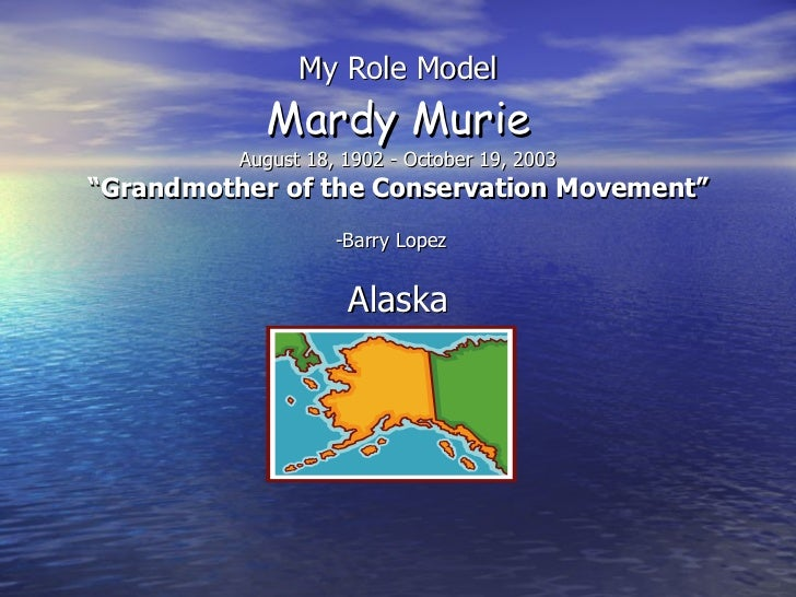 "My Role Model Mardy Murie August 18, 1902 - October 19, 2003 ""Grandmother of the Conservation Movement"" -Barry Lopez   Ala..."