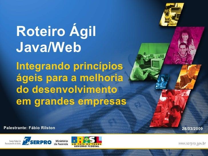 Roteiro Ágil       Java/Web       Integrando princípios       ágeis para a melhoria       do desenvolvimento       em gran...
