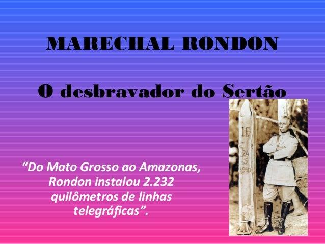 """MARECHAL RONDON O desbravador do Sertão """"Do Mato Grosso ao Amazonas, Rondon instalou 2.232 quilômetros de linhas telegráfi..."""