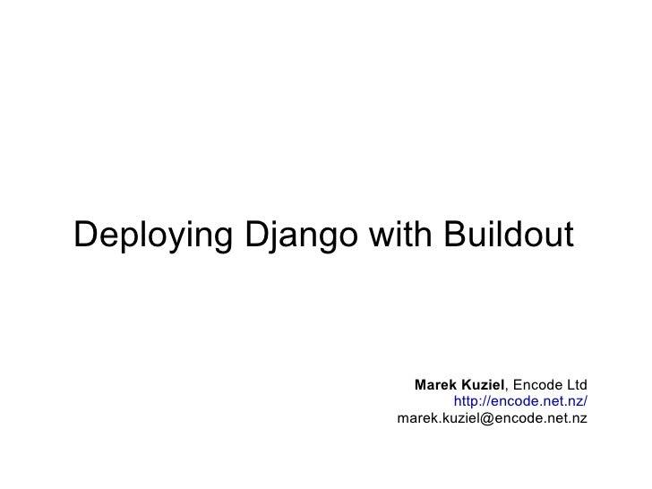 Deploying Django with Buildout Marek Kuziel ,  Encode Ltd http://encode.net.nz/ [email_address]
