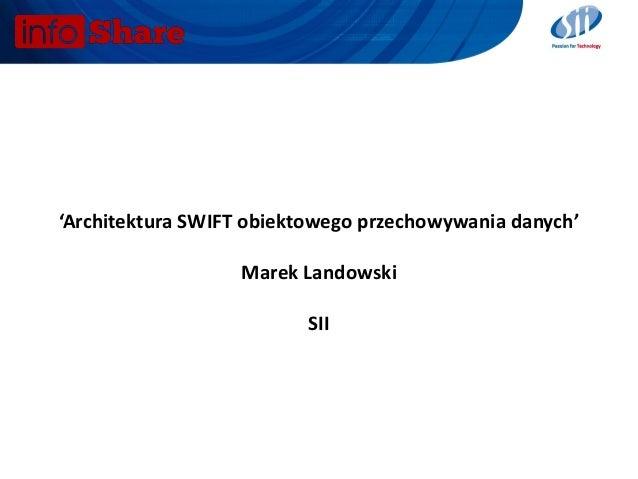 infoShare 2014: Marek Landowski, Architektura SWIFT obiektowego przechowywania danych.