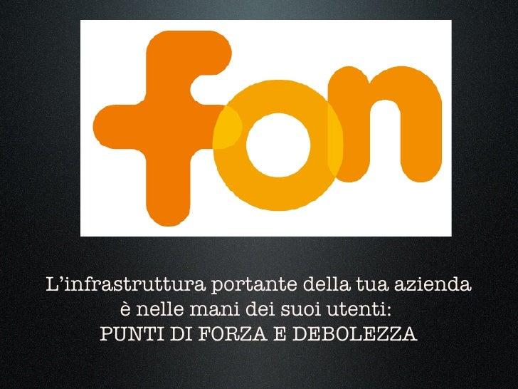 <ul><li>L'infrastruttura portante della tua azienda è nelle mani dei suoi utenti:  </li></ul><ul><li>PUNTI DI FORZA E DEBO...
