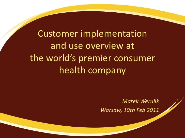 Customer implementation     and use overview atthe world's premier consumer       health company                      Mare...