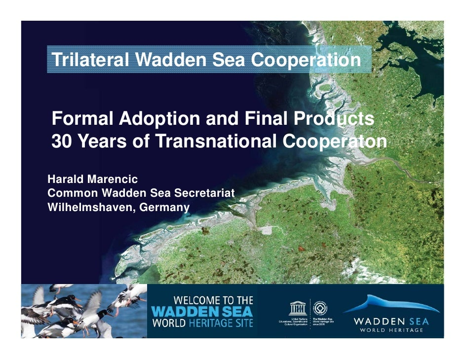 Trilateral Wadden Sea CooperationFormal Adoption and Final Products30 Years of Transnational CooperatonHarald MarencicComm...