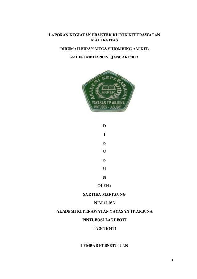 LAPORAN KEGIATAN PRAKTEK KLINIK KEPERAWATAN                MATERNITAS    DIRUMAH BIDAN MEGA SIHOMBING AM.KEB        22 DES...