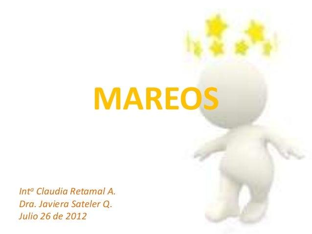 MAREOSInta Claudia Retamal A.Dra. Javiera Sateler Q.Julio 26 de 2012