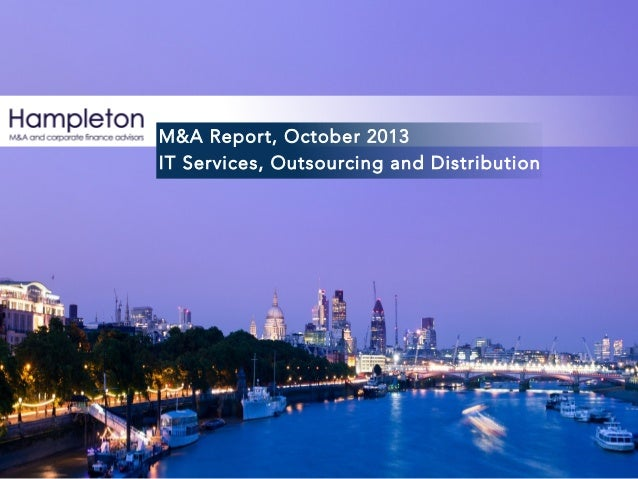 M&A Report, October 2013 M&A Report, October 2013 IT Services, Outsourcing and Distribution