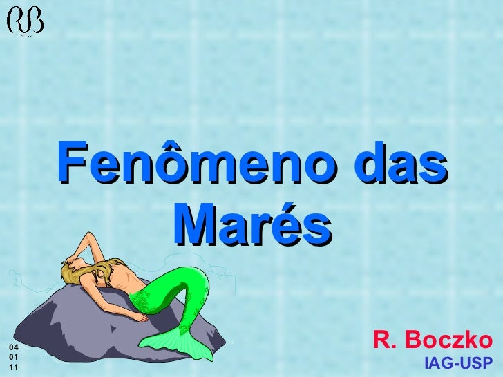 Fenômeno das Marés R. Boczko IAG-USP 04 01 11