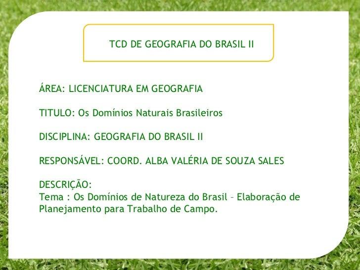 ÁREA: LICENCIATURA EM GEOGRAFIA TITULO: Os Domínios Naturais Brasileiros DISCIPLINA: GEOGRAFIA DO BRASIL II RESPONSÁVEL: C...