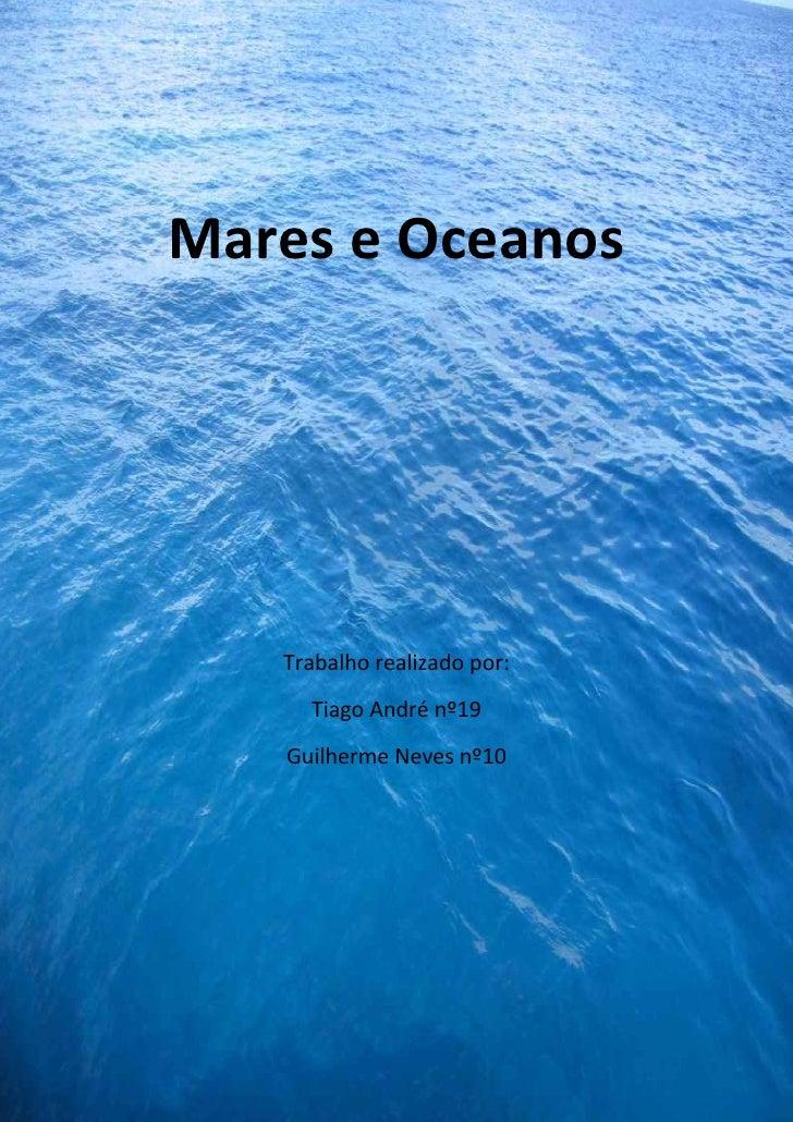 Mares e Oceanos   Trabalho realizado por:     Tiago André nº19   Guilherme Neves nº10