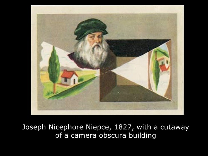 Joseph Nicephore Niepce, 1827, with a cutaway of a camera obscura building