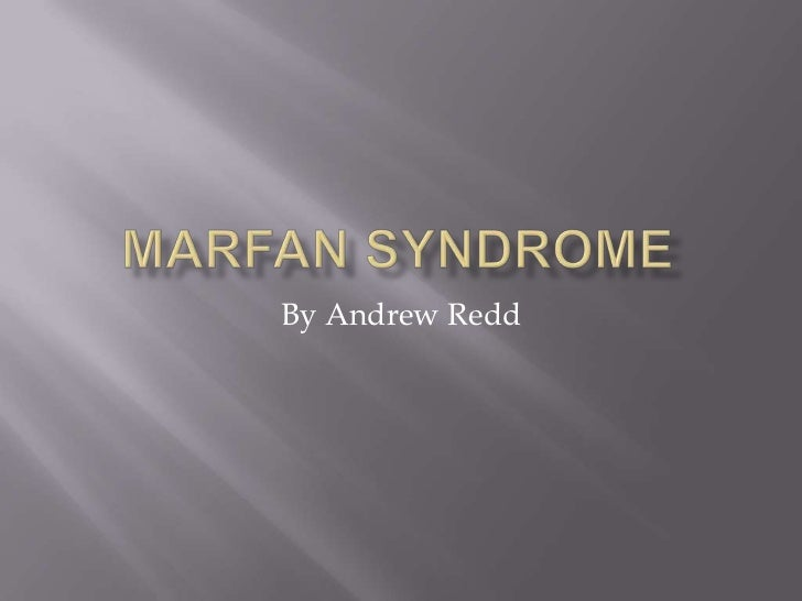 Marfan Syndrome<br />By Andrew Redd<br />
