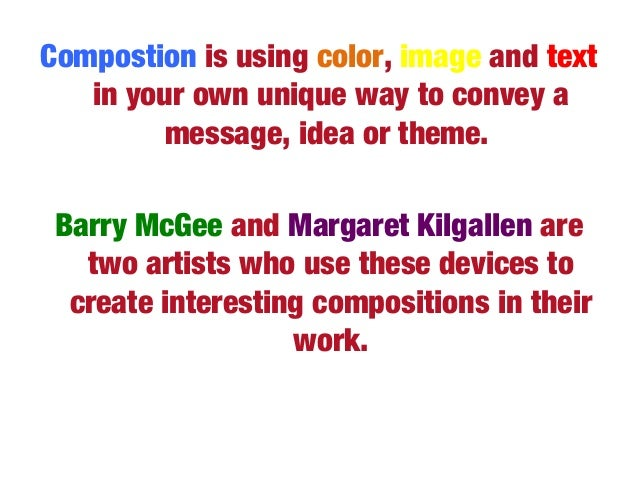 Compostion is using color, image and text in your own unique way to convey a message, idea or theme. Barry McGee and Marga...