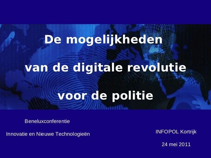 De mogelijkheden       van de digitale revolutie                    voor de politie       BeneluxconferentieInnovatie en N...