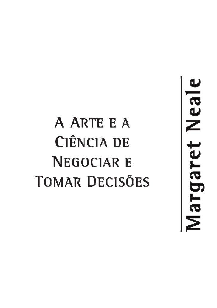 Margaret Neale    A A RTE E A    C IÊNCIA DE    N EGOCIAR E T OMAR D ECISÕES