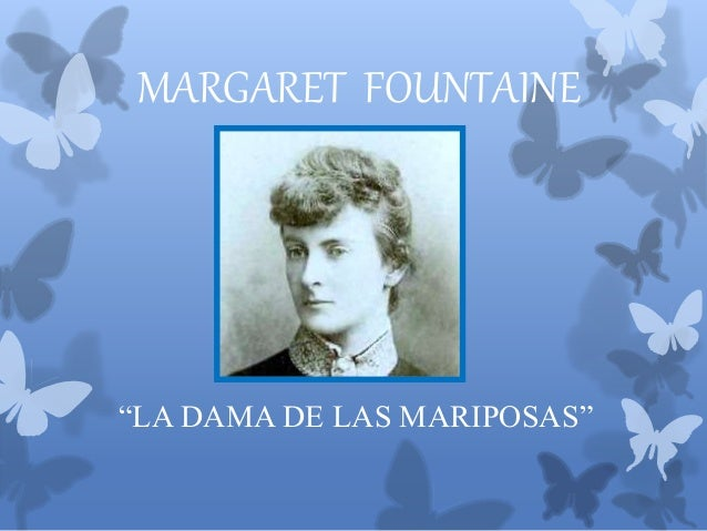 "MARGARET FOUNTAINE ""LA DAMA DE LAS MARIPOSAS"""
