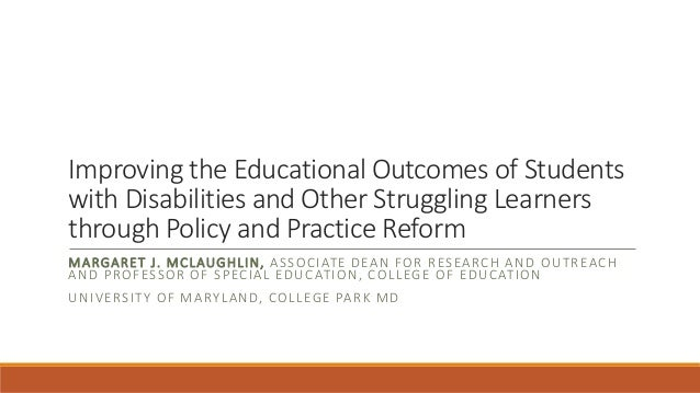 Improving the Educational Outcomes of Students with Disabilities and Other Struggling Learners through Policy and Practice...