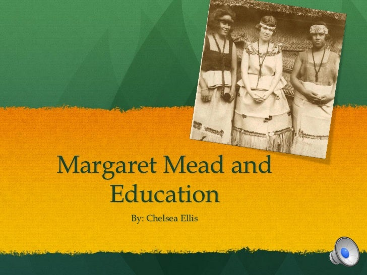 Margaret Mead and    Education     By: Chelsea Ellis