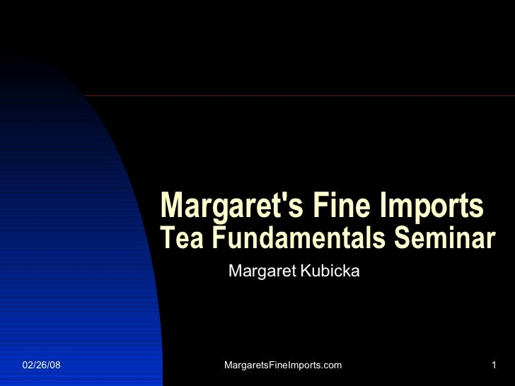 Margaret's Fine Imports Tea Fundamentals Seminar Margaret Harris