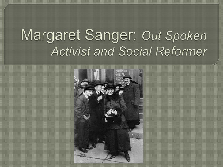 Margaret Sanger: Out Spoken Activist and Social Reformer<br />
