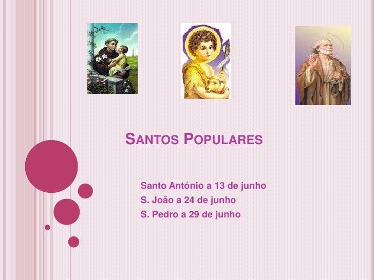 SANTOS POPULARES Santo António a 13 de junho S. João a 24 de junho S. Pedro a 29 de junho