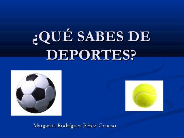 ¿QUÉ SABES DE  DEPORTES?Margarita Rodríguez Pérez-Grueso