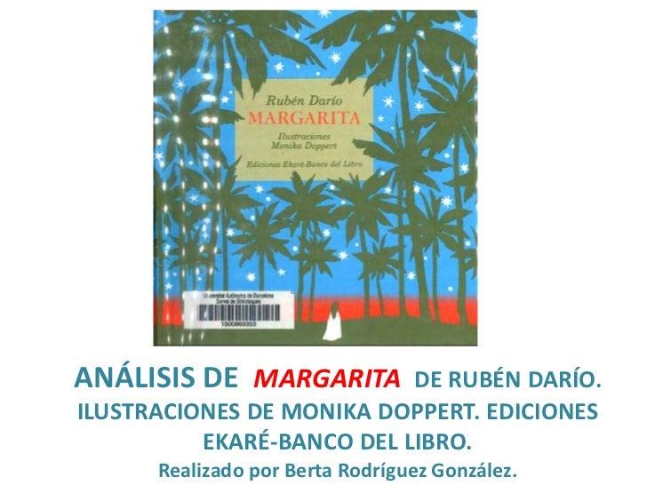 ANÁLISIS DE  MARGARITA DE RUBÉN DARÍO. ILUSTRACIONES DE MONIKA DOPPERT. EDICIONES EKARÉ-BANCO DEL LIBRO.<br />Realizado po...