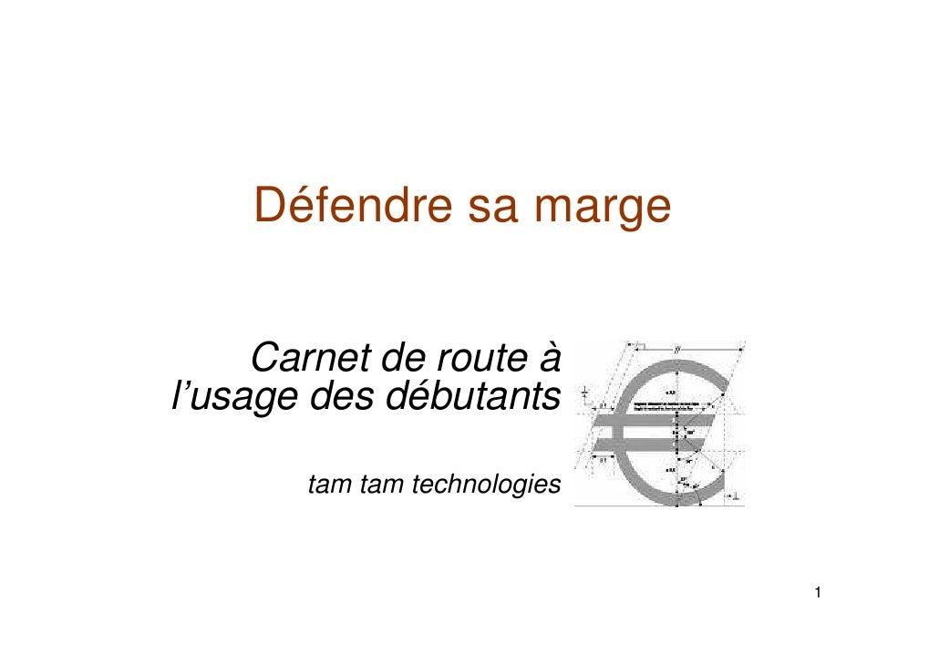 Défendre sa marge        Carnet de route à l'usage des débutants         tam tam technologies                             ...