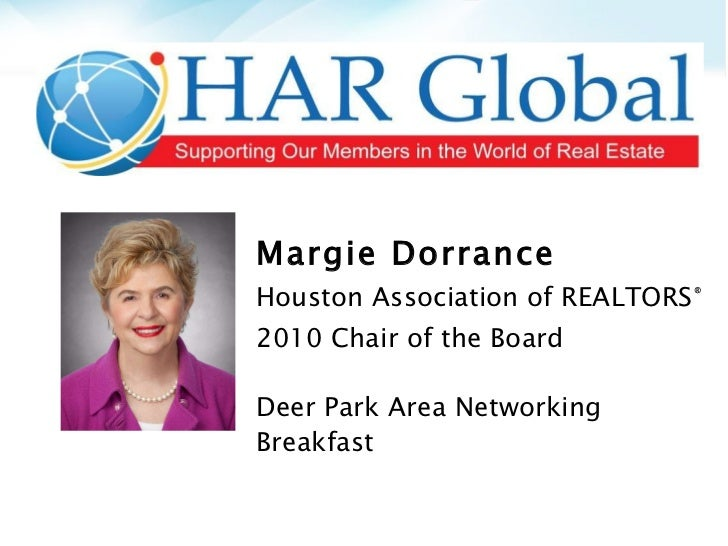 Margie Dorrance Houston Association of REALTORS ® 2010 Chair of the Board Deer Park Area Networking Breakfast