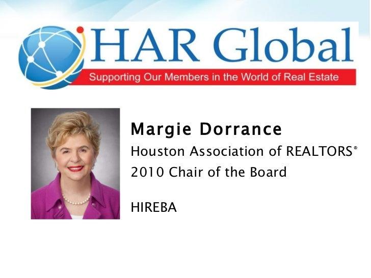 Margie Dorrance Houston Association of REALTORS ® 2010 Chair of the Board HIREBA