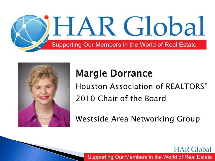 Margie Dorrance<br />Houston Association of REALTORS®<br />2010 Chair of the Board<br />Westside Area Networking Group<br />