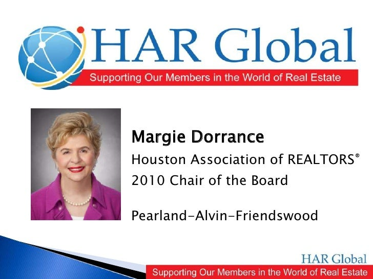 Margie Dorrance<br />Houston Association of REALTORS®<br />2010 Chair of the Board<br />Pearland-Alvin-Friendswood<br />