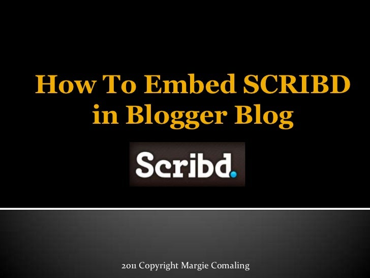 How To Embed SCRIBD in Blogger Blog<br />2011 Copyright Margie Comaling<br />