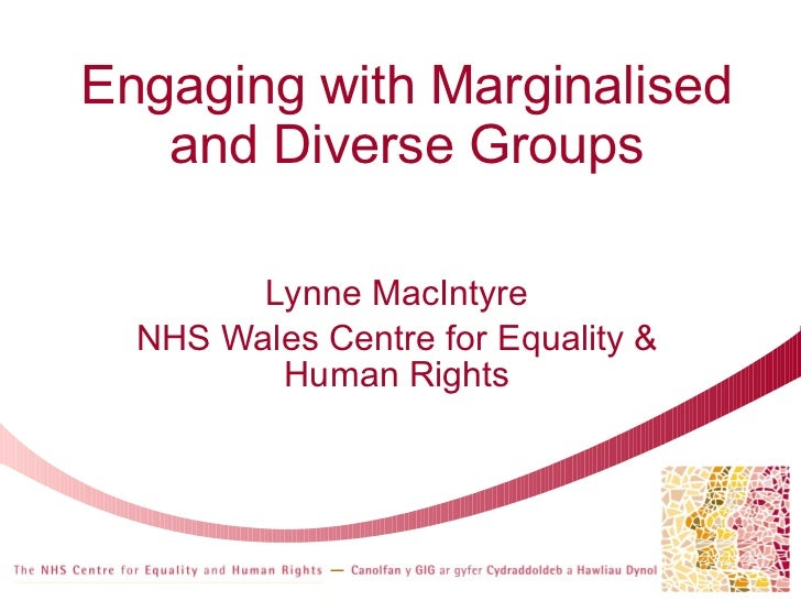 Engaging with Marginalised and Diverse Groups Lynne MacIntyre NHS Wales Centre for Equality & Human Rights