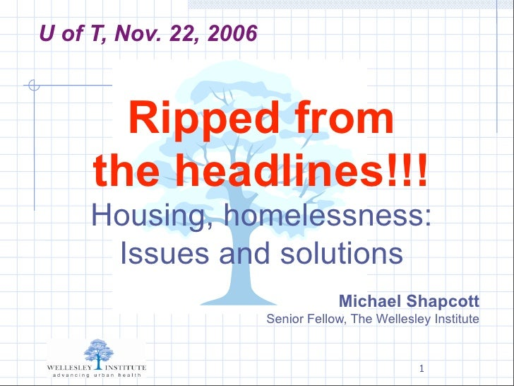 U of T, Nov. 22, 2006           Ripped from      the headlines!!!      Housing, homelessness:       Issues and solutions  ...