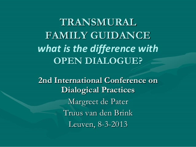 TRANSMURAL FAMILY GUIDANCEwhat is the difference with   OPEN DIALOGUE?2nd International Conference on      Dialogical Prac...