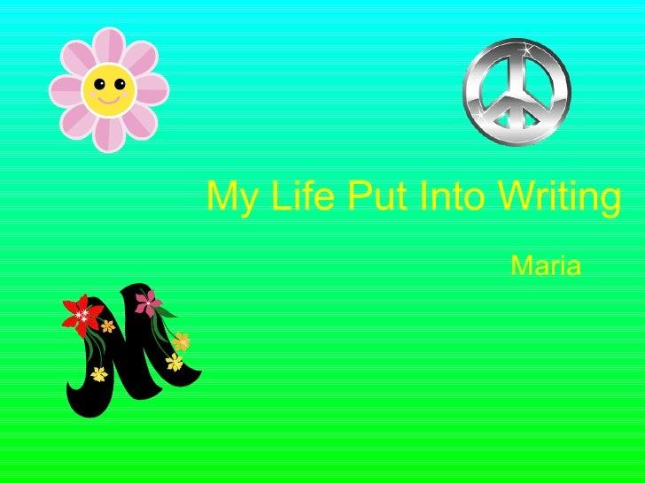 My Life Put Into Writing Maria