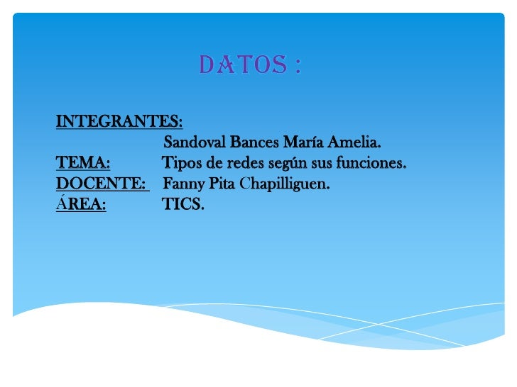 INTEGRANTES:         Sandoval Bances María Amelia.TEMA:    Tipos de redes según sus funciones.DOCENTE: Fanny Pita Chapilli...