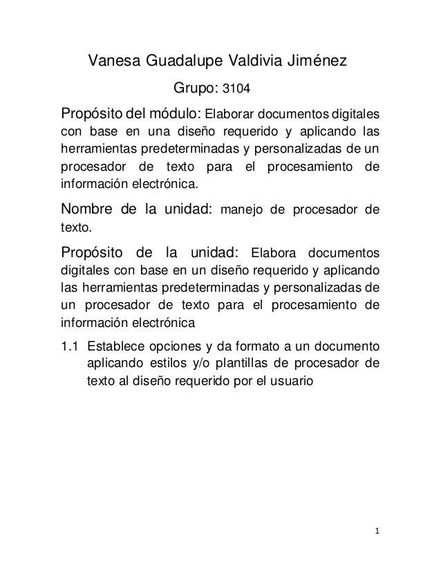 1  Vanesa Guadalupe Valdivia Jiménez  Grupo: 3104  Propósito del módulo: Elaborar documentos digitales  con base en una di...