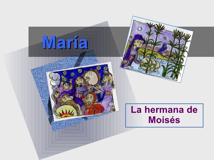 María        La hermana de            Moisés