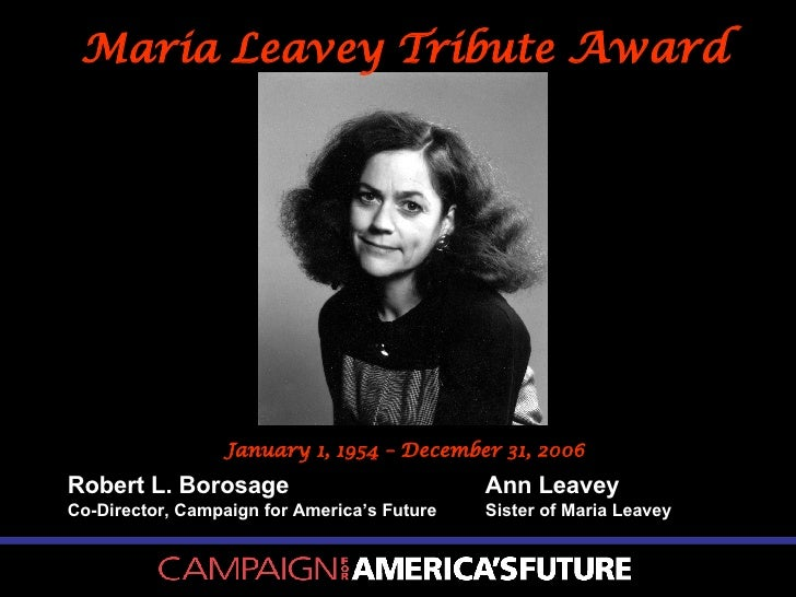Maria Leavey Tribute  Award Robert L. Borosage Co-Director, Campaign for America's Future Ann Leavey Sister of Maria Leave...
