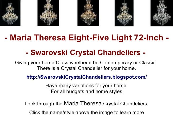 - Maria Theresa Eight-Five Light 72-Inch -      - Swarovski Crystal Chandeliers -  Giving your home Class whether it be Co...