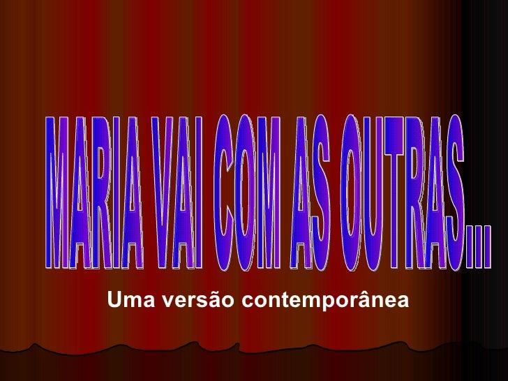 MARIA VAI COM AS OUTRAS... Uma versão contemporânea
