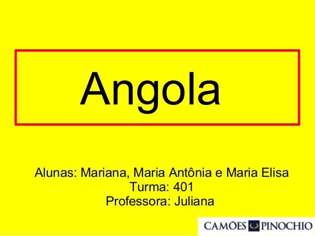 Angola Alunas: Mariana, Maria Antônia e Maria Elisa Turma: 401 Professora: Juliana