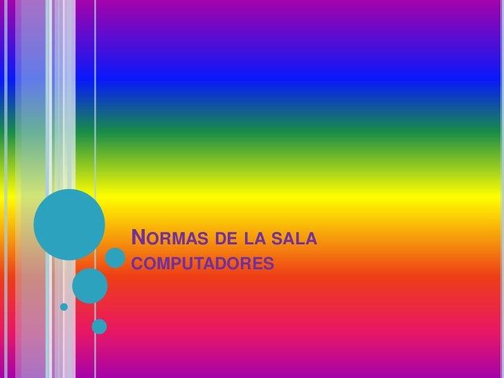 NORMAS DE LA SALACOMPUTADORES