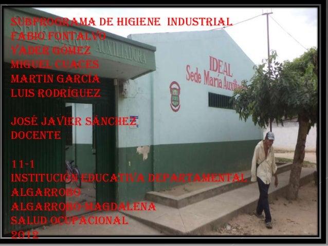 Subprograma de higiene industrialFabio FontalvoYader GómezMiguel CuacesMartin GarcíaLuis RodríguezJosé Javier SánchezDocen...