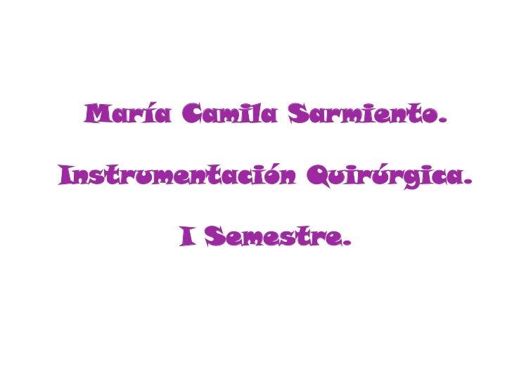 María Camila Sarmiento.Instrumentación Quirúrgica.I Semestre.<br />