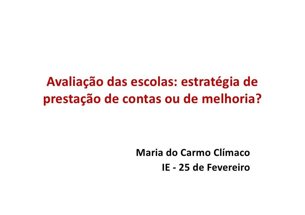 Avaliação das escolas: estratégia de prestação de contas ou de melhoria?                  Maria do Carmo Clímaco          ...