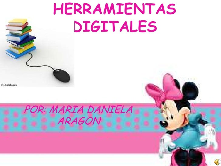 HERRAMIENTAS DIGITALES<br />POR: MARIA DANIELA ARAGON<br />